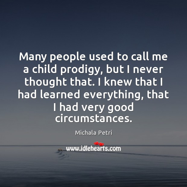 Many people used to call me a child prodigy, but I never Michala Petri Picture Quote