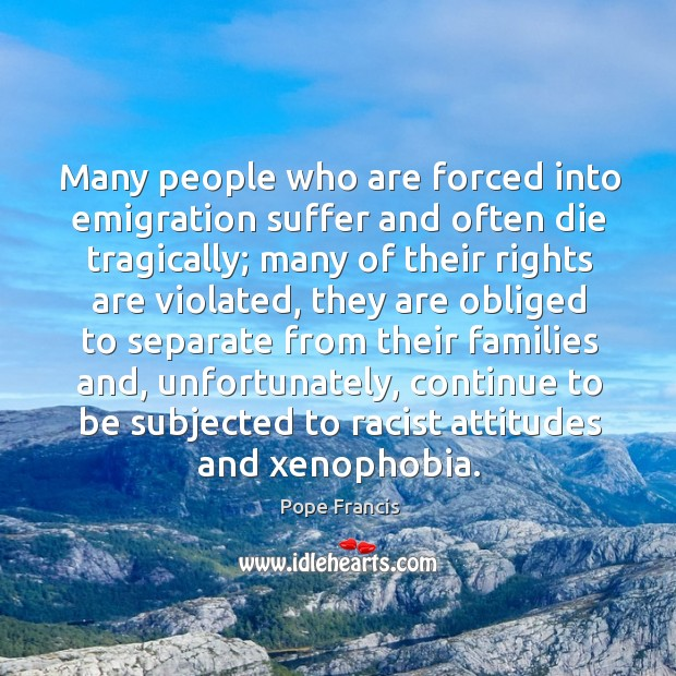 Many people who are forced into emigration suffer and often die tragically; Image