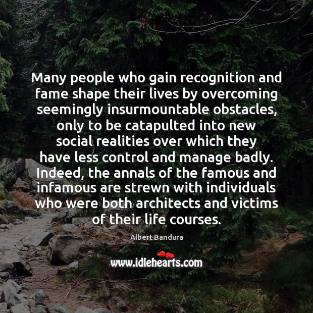 Many people who gain recognition and fame shape their lives by overcoming Albert Bandura Picture Quote