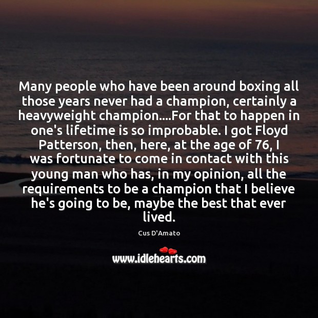 Many people who have been around boxing all those years never had Cus D'Amato Picture Quote