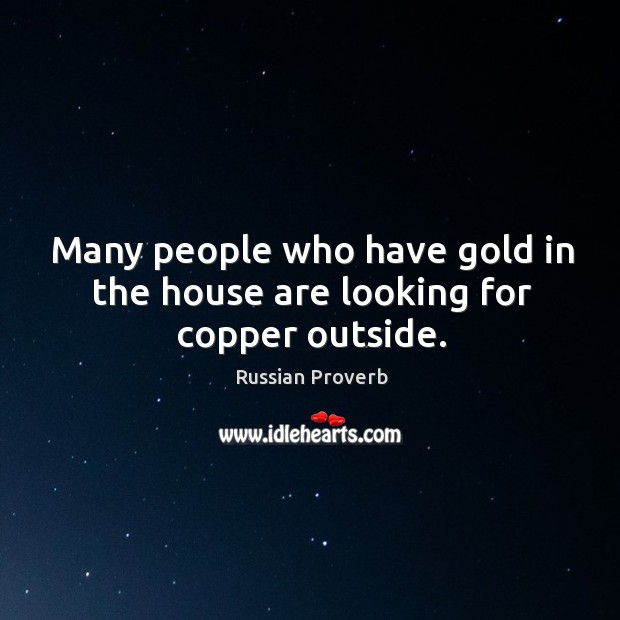 Many people who have gold in the house are looking for copper outside. Image