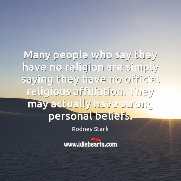 Many people who say they have no religion are simply saying they Rodney Stark Picture Quote