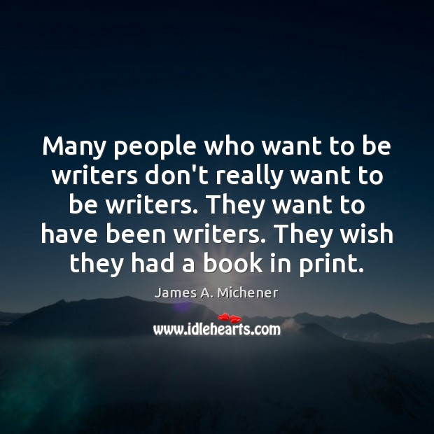 Image, Many people who want to be writers don't really want to be