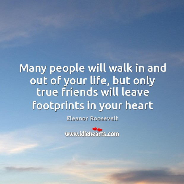 Many people will walk in and out of your life, but only true friends will leave footprints Friendship Messages Image