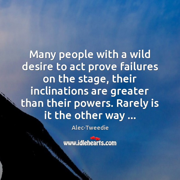 Many people with a wild desire to act prove failures on the Image