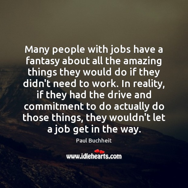 Many people with jobs have a fantasy about all the amazing things Image