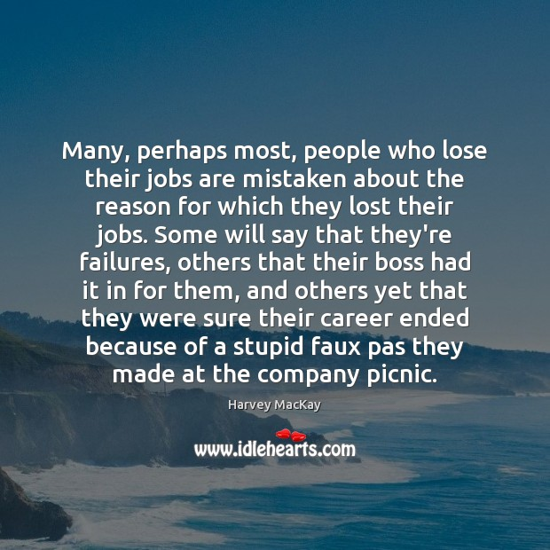 Many, perhaps most, people who lose their jobs are mistaken about the Harvey MacKay Picture Quote