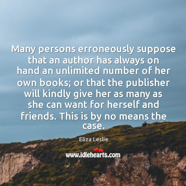 Many persons erroneously suppose that an author has always on hand an Image