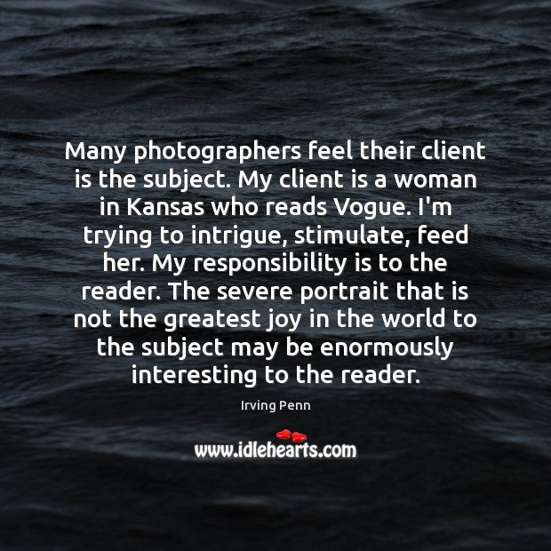 Many photographers feel their client is the subject. My client is a Responsibility Quotes Image