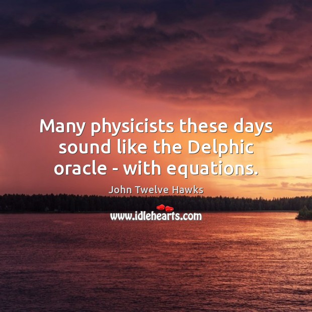 Many physicists these days sound like the Delphic oracle – with equations. Image