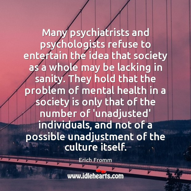 Many psychiatrists and psychologists refuse to entertain the idea that society as Image