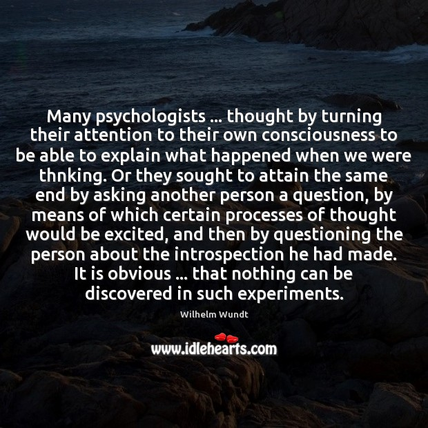 Many psychologists … thought by turning their attention to their own consciousness to Image