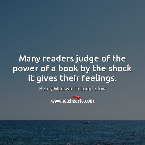 Image, Many readers judge of the power of a book by the shock it gives their feelings.