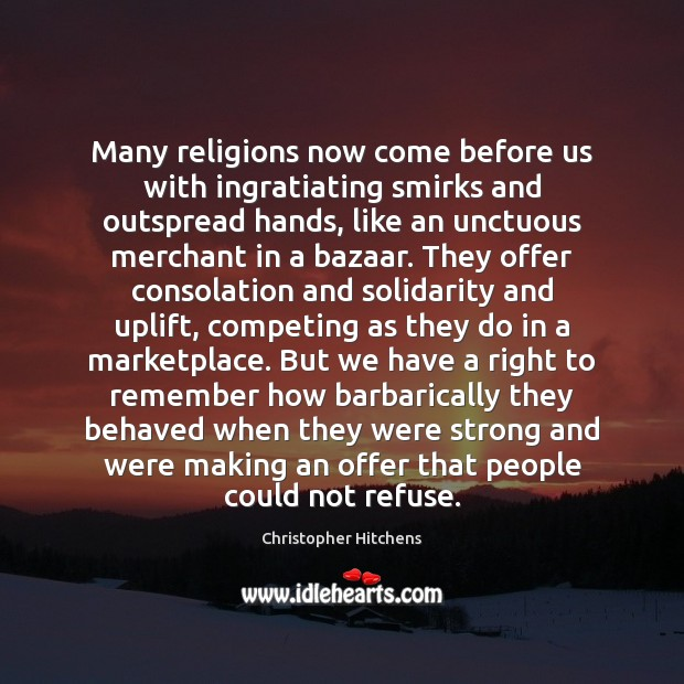 Image, Many religions now come before us with ingratiating smirks and outspread hands,