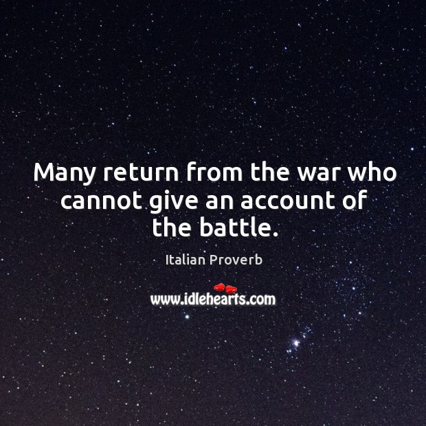 Image, Many return from the war who cannot give an account of the battle.