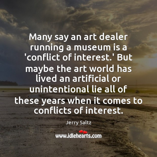 Many say an art dealer running a museum is a 'conflict of Jerry Saltz Picture Quote