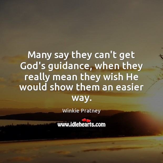Many say they can't get God's guidance, when they really mean they Winkie Pratney Picture Quote