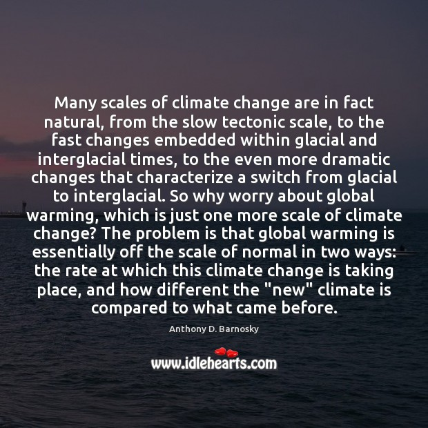 Many scales of climate change are in fact natural, from the slow Anthony D. Barnosky Picture Quote