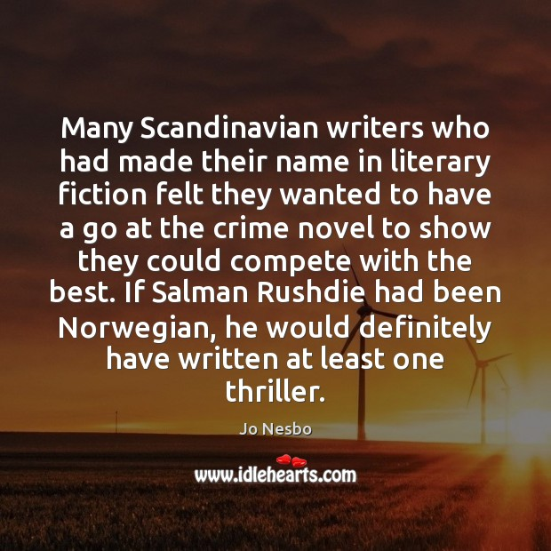 Many Scandinavian writers who had made their name in literary fiction felt Jo Nesbo Picture Quote