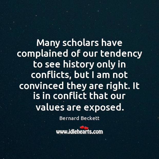 Many scholars have complained of our tendency to see history only in Bernard Beckett Picture Quote