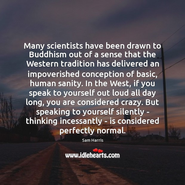 Many scientists have been drawn to Buddhism out of a sense that Sam Harris Picture Quote