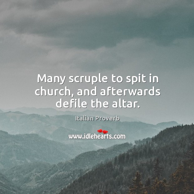 Image about Many scruple to spit in church, and afterwards defile the altar.