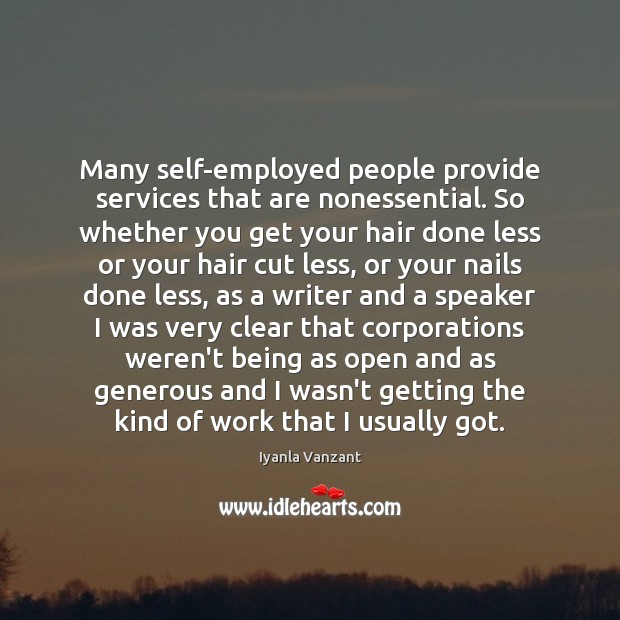 Many self-employed people provide services that are nonessential. So whether you get Iyanla Vanzant Picture Quote