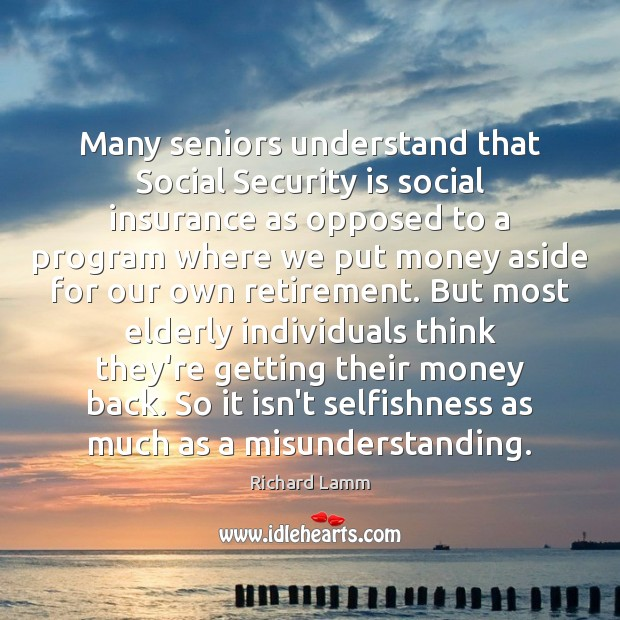 Many seniors understand that Social Security is social insurance as opposed to Misunderstanding Quotes Image