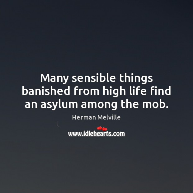 Image, Many sensible things banished from high life find an asylum among the mob.