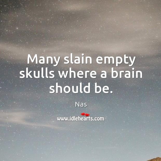 Many slain empty skulls where a brain should be. Image