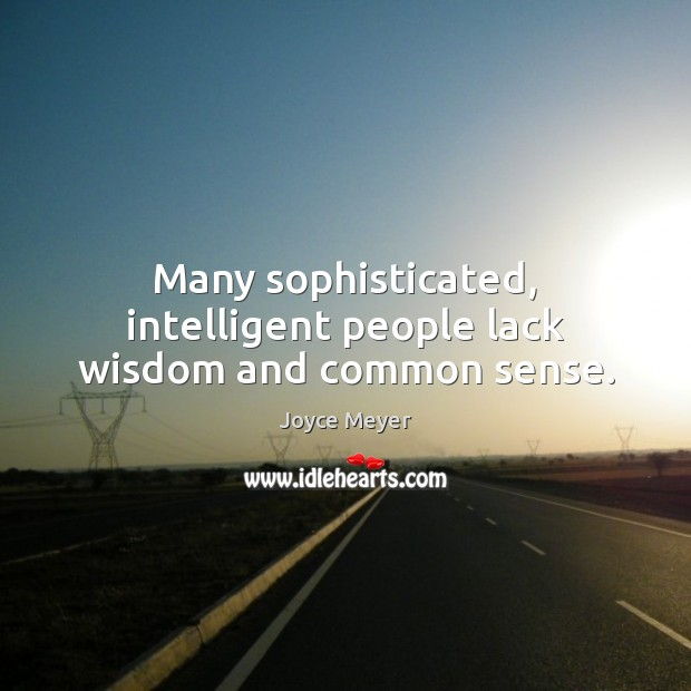Image, Many sophisticated, intelligent people lack wisdom and common sense.