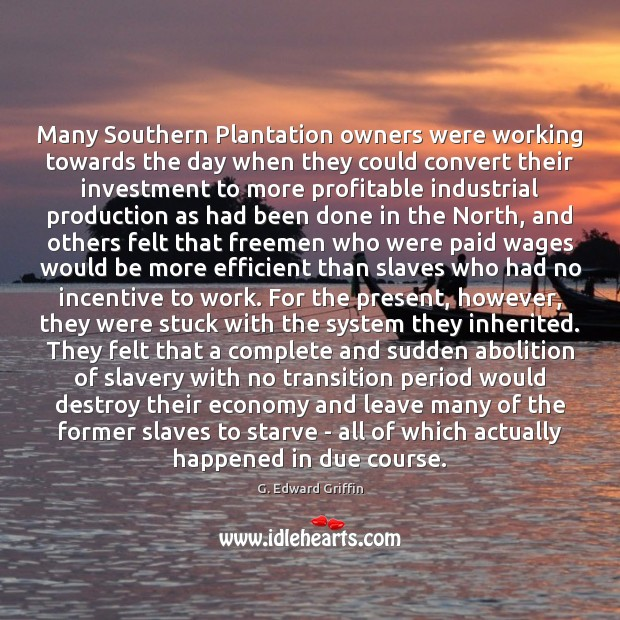 Many Southern Plantation owners were working towards the day when they could Image
