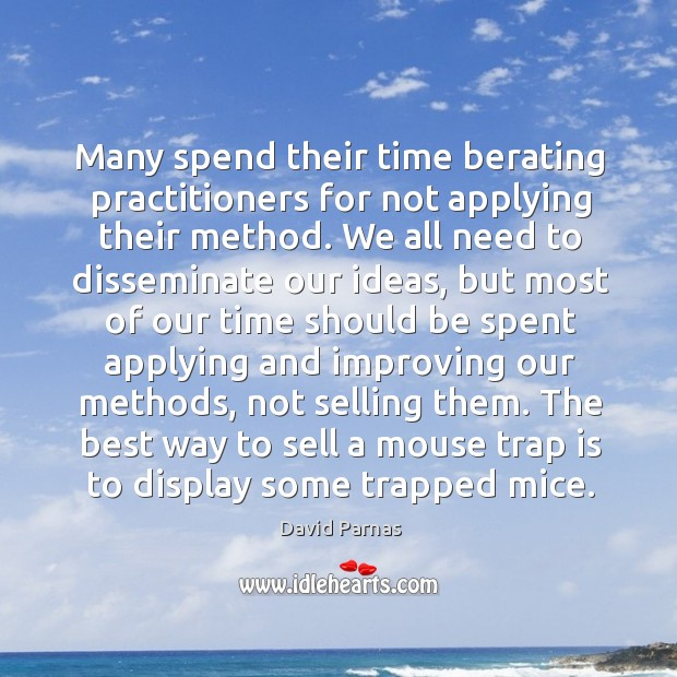 Image, Many spend their time berating practitioners for not applying their method. We