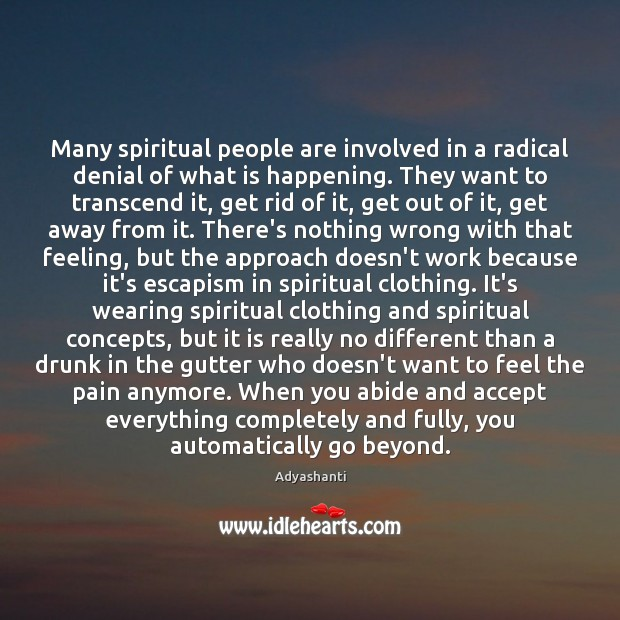 Many spiritual people are involved in a radical denial of what is Image