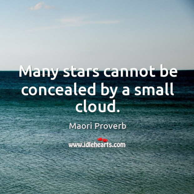 Many stars cannot be concealed by a small cloud. Maori Proverbs Image