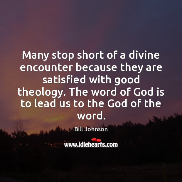 Many stop short of a divine encounter because they are satisfied with Bill Johnson Picture Quote