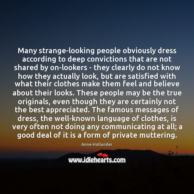 Image, Many strange-looking people obviously dress according to deep convictions that are not
