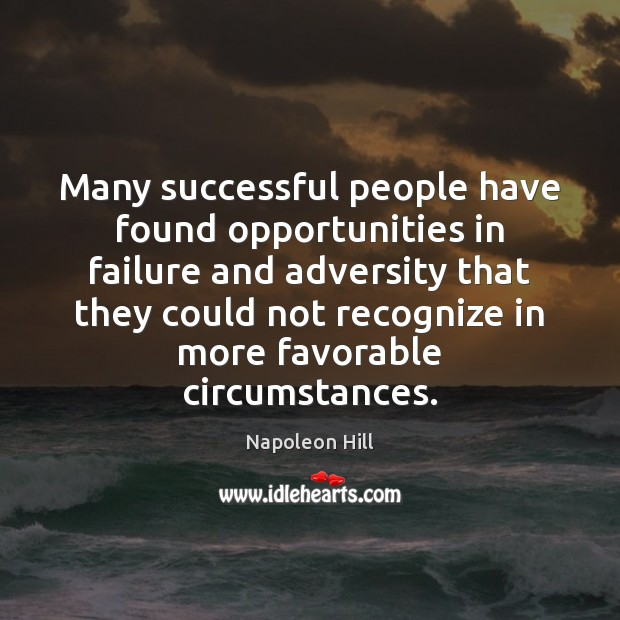 Many successful people have found opportunities in failure and adversity that they Image