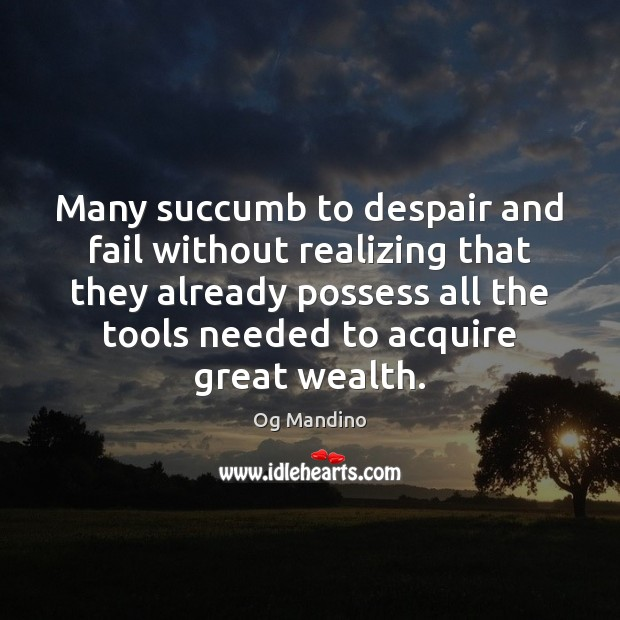 Many succumb to despair and fail without realizing that they already possess Og Mandino Picture Quote