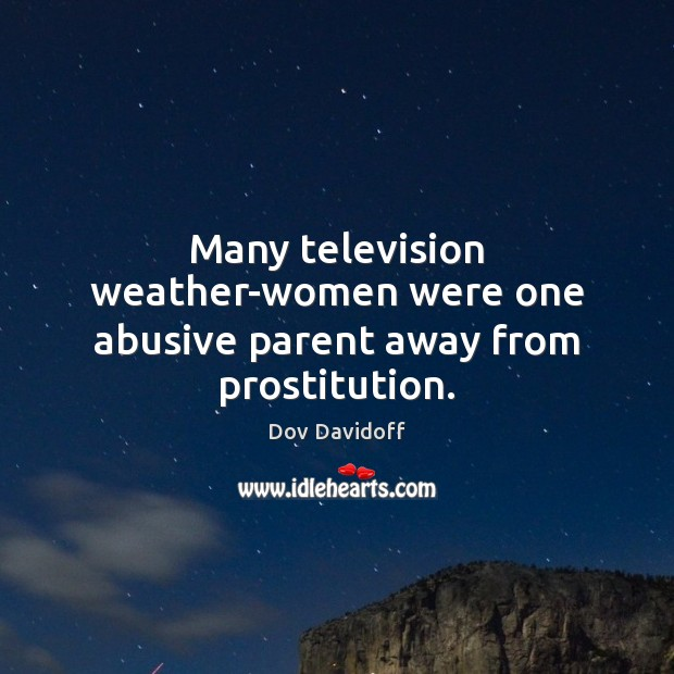 Many television weather-women were one abusive parent away from prostitution. Image