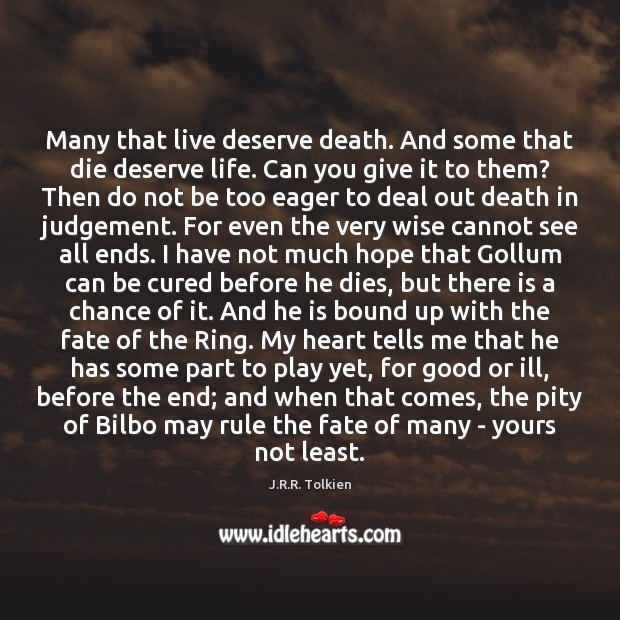 Many that live deserve death. And some that die deserve life. Can Image