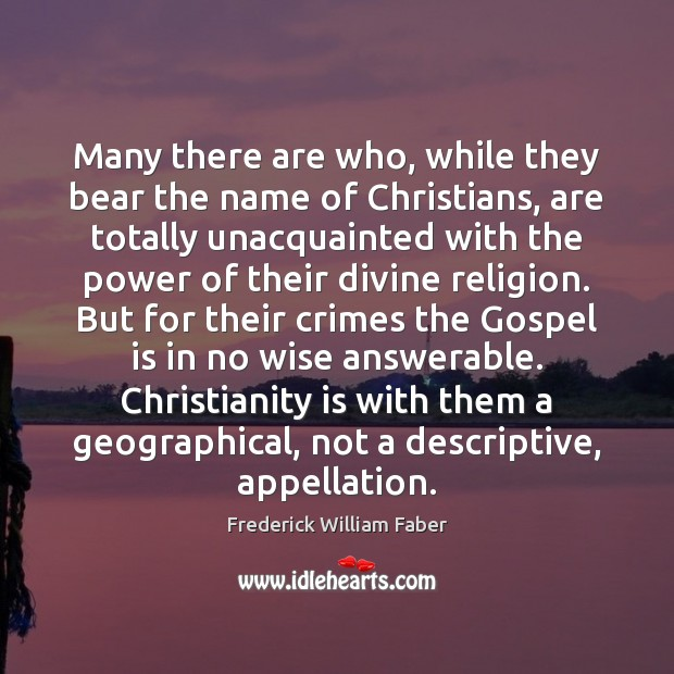Many there are who, while they bear the name of Christians, are Image