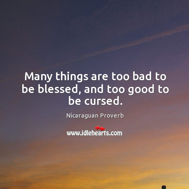 Image, Many things are too bad to be blessed, and too good to be cursed.