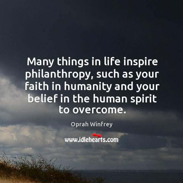 Many things in life inspire philanthropy, such as your faith in humanity Image