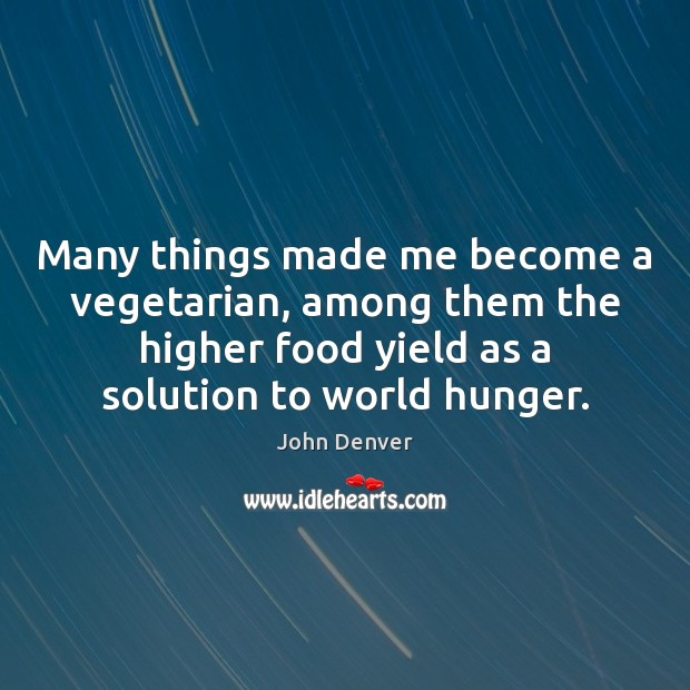 Many things made me become a vegetarian, among them the higher food John Denver Picture Quote