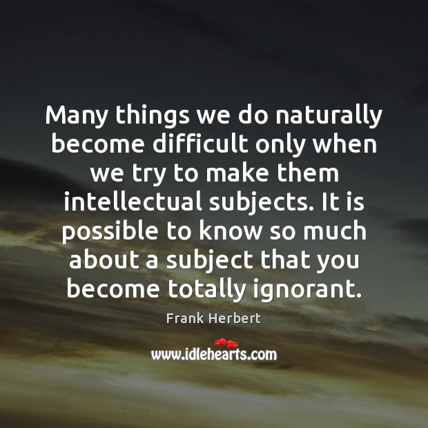 Image, Many things we do naturally become difficult only when we try to