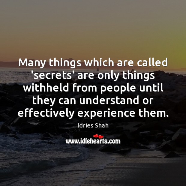 Many things which are called 'secrets' are only things withheld from people Image