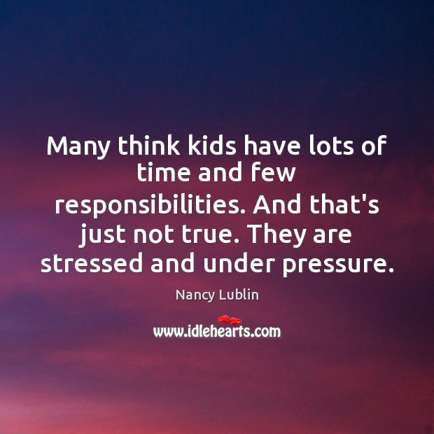 Many think kids have lots of time and few responsibilities. And that's Image