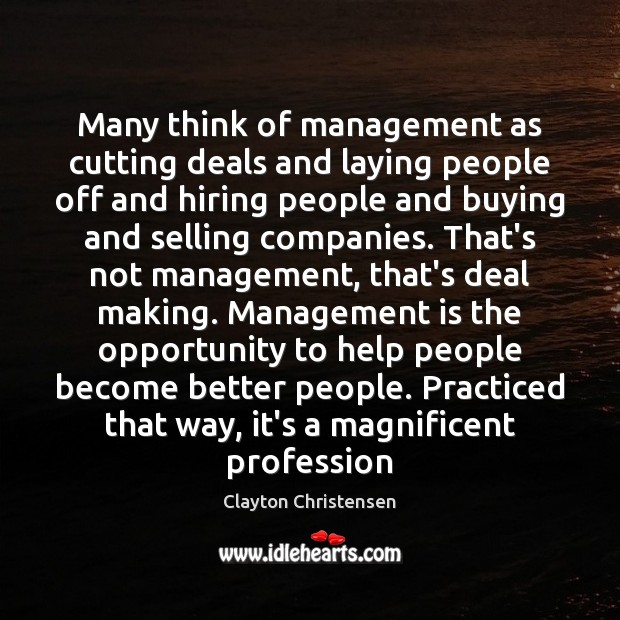 Many think of management as cutting deals and laying people off and Management Quotes Image