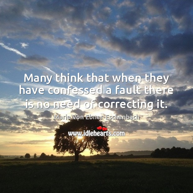 Many think that when they have confessed a fault there is no need of correcting it. Image